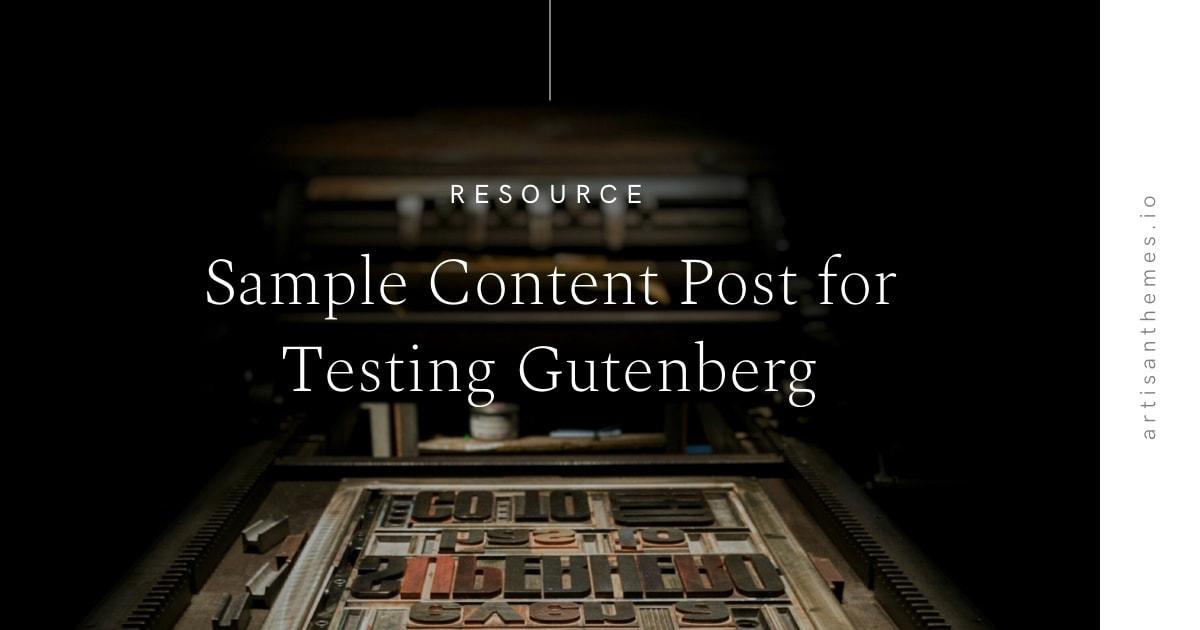 Sample Content Post for Testing Gutenberg - Artisan Themes